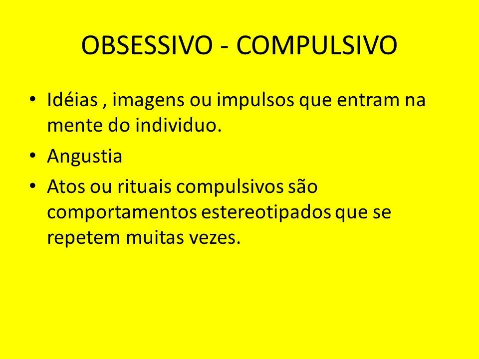 OBSESSIVO - COMPULSIVO