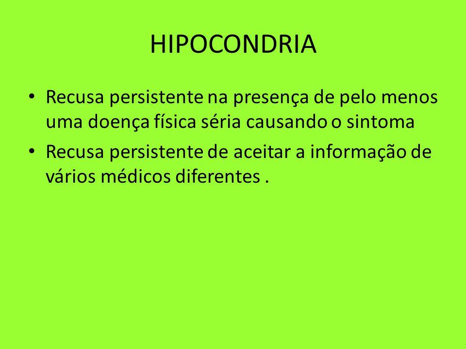 HIPOCONDRIA Recusa persistente na presença de pelo menos uma doença física séria causando o sintoma.