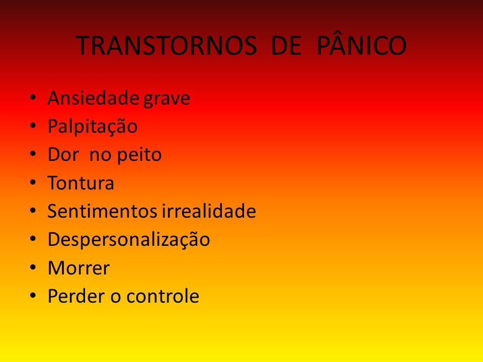 TRANSTORNOS DE PÂNICO Ansiedade grave Palpitação Dor no peito Tontura