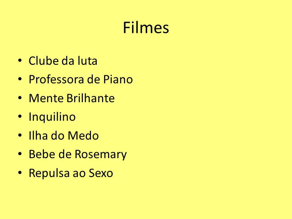 Filmes Clube da luta Professora de Piano Mente Brilhante Inquilino