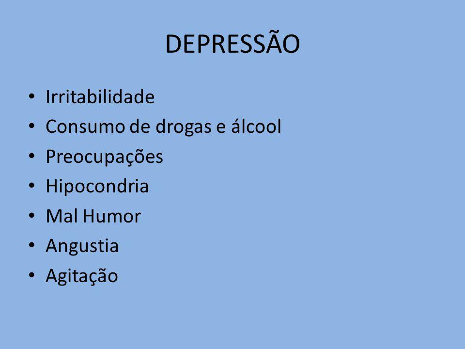 DEPRESSÃO Irritabilidade Consumo de drogas e álcool Preocupações