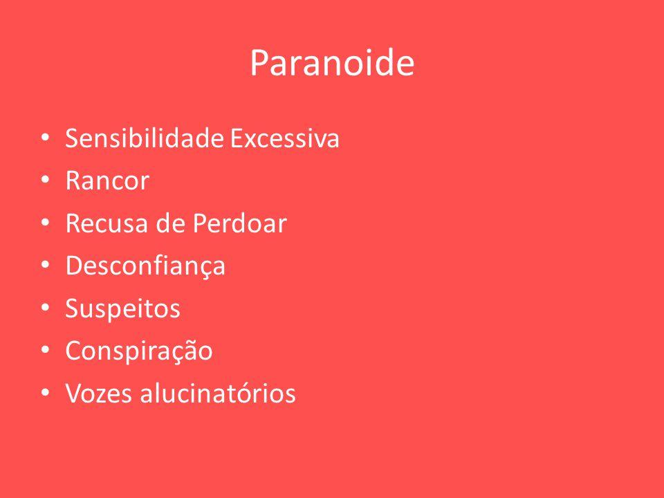 Paranoide Sensibilidade Excessiva Rancor Recusa de Perdoar