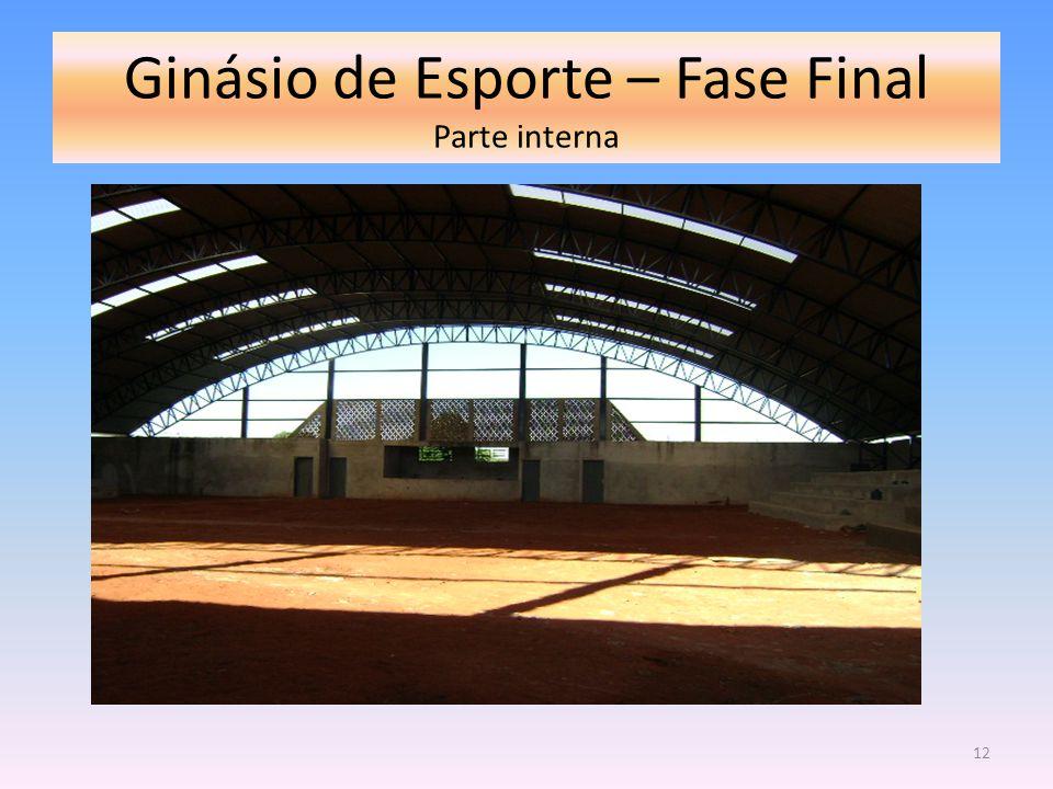 Ginásio de Esporte – Fase Final Parte interna