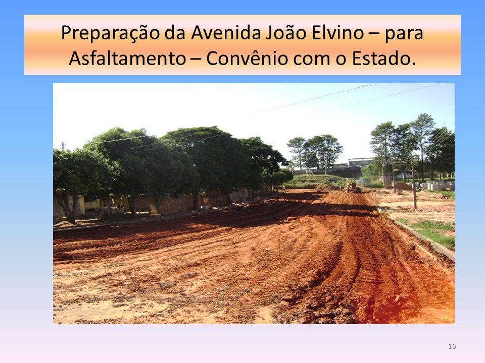 Preparação da Avenida João Elvino – para Asfaltamento – Convênio com o Estado.