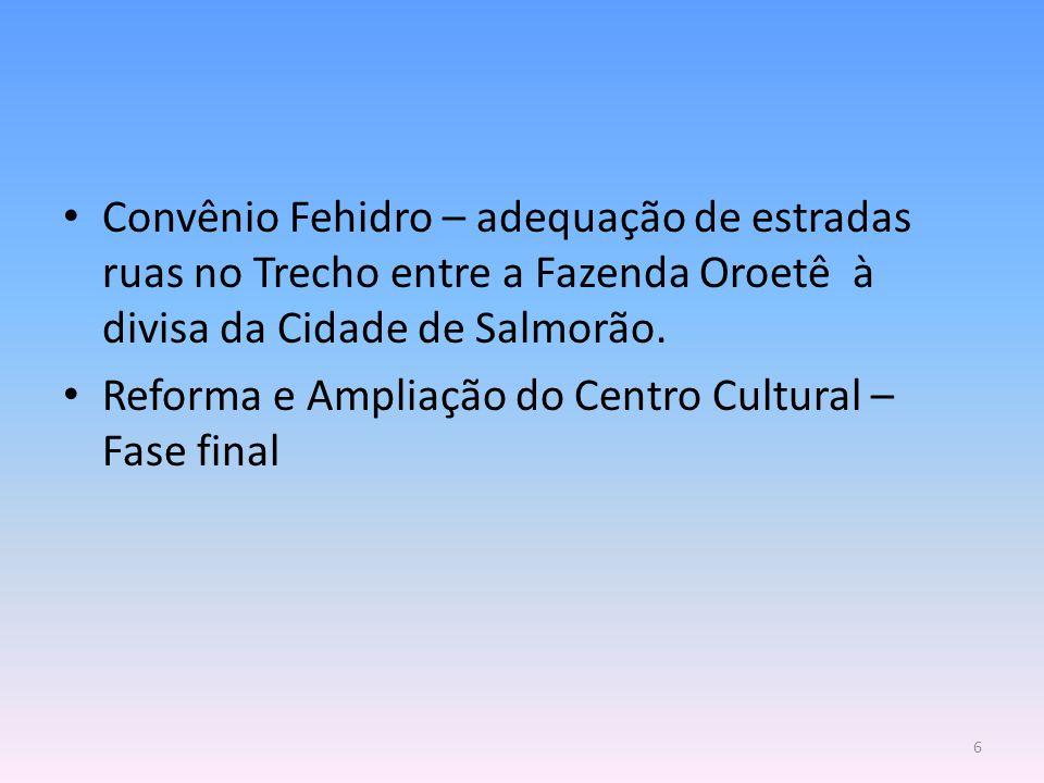 Convênio Fehidro – adequação de estradas ruas no Trecho entre a Fazenda Oroetê à divisa da Cidade de Salmorão.