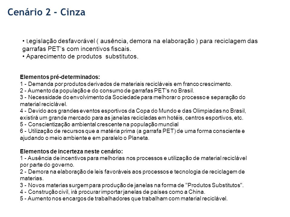 Cenário 2 - Cinza Legislação desfavorável ( ausência, demora na elaboração ) para reciclagem das garrafas PET's com incentivos fiscais.