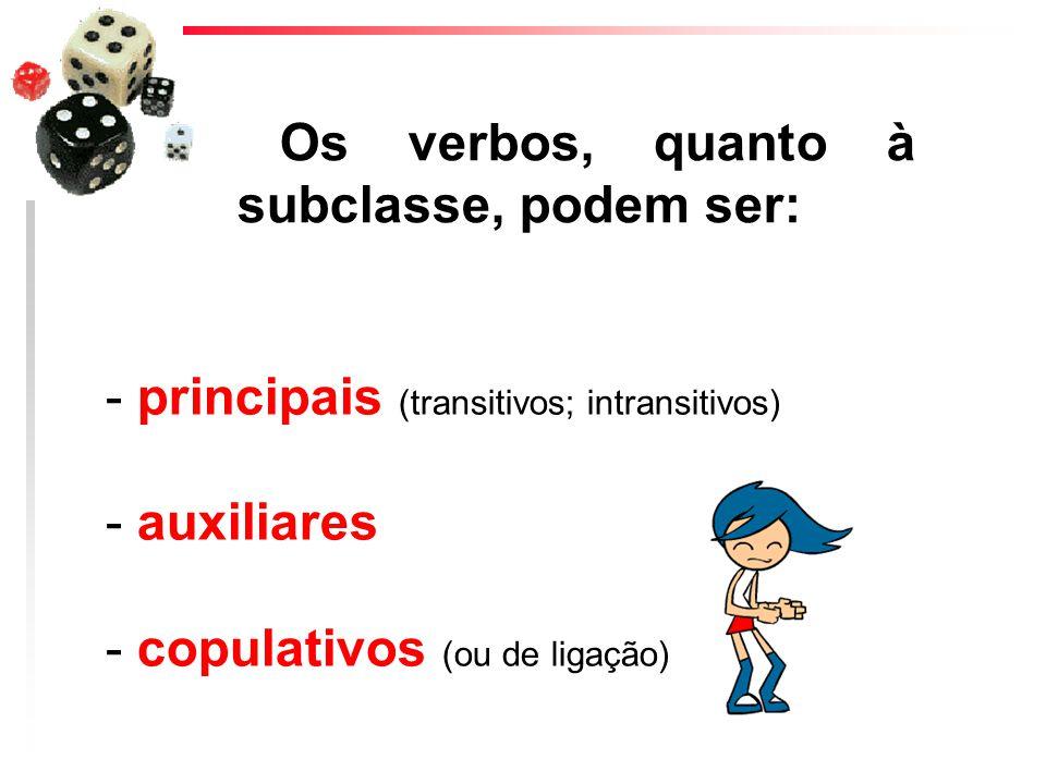 Os verbos, quanto à subclasse, podem ser: