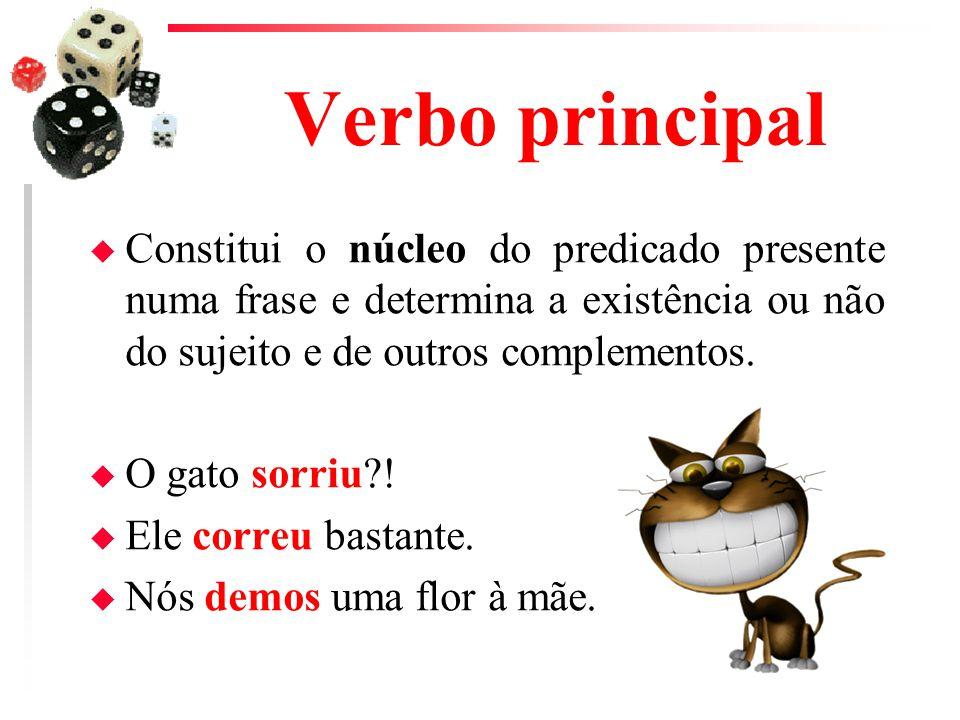 Verbo principal Constitui o núcleo do predicado presente numa frase e determina a existência ou não do sujeito e de outros complementos.