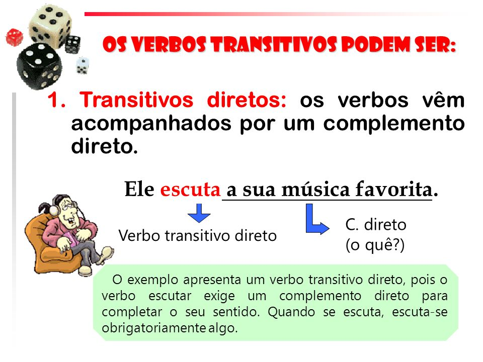 Os verbos transitivos podem ser: