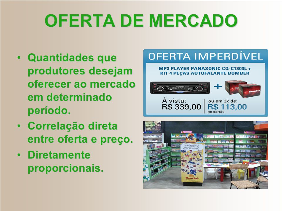 OFERTA DE MERCADO Quantidades que produtores desejam oferecer ao mercado em determinado período. Correlação direta entre oferta e preço.