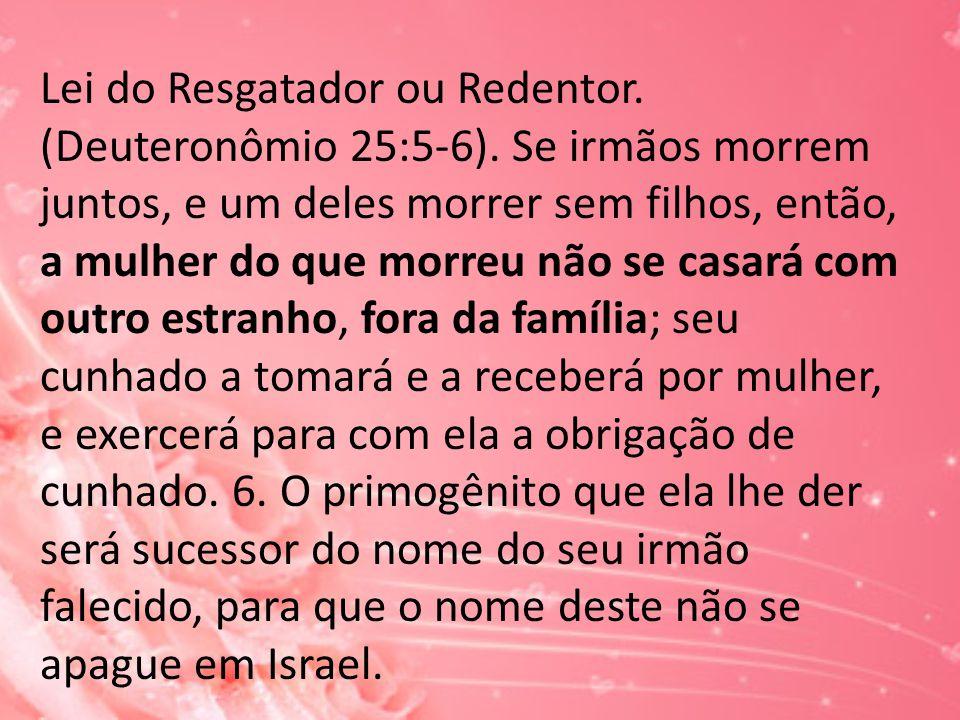Lei do Resgatador ou Redentor. (Deuteronômio 25:5-6)