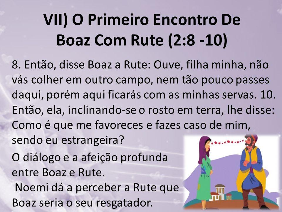 VII) O Primeiro Encontro De Boaz Com Rute (2:8 -10)
