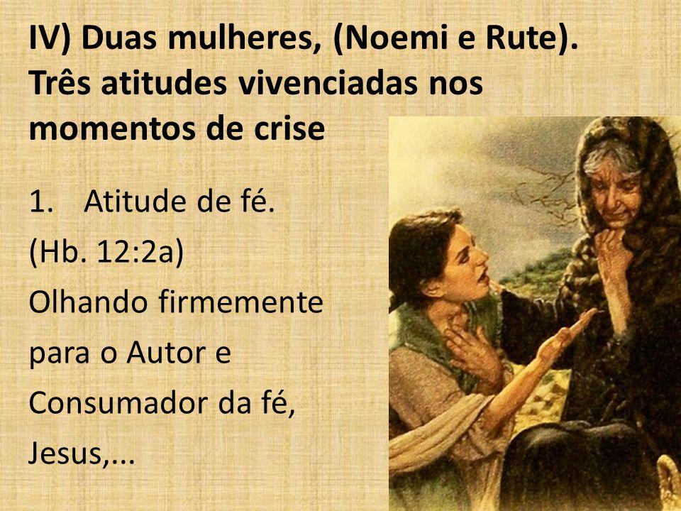 IV) Duas mulheres, (Noemi e Rute)