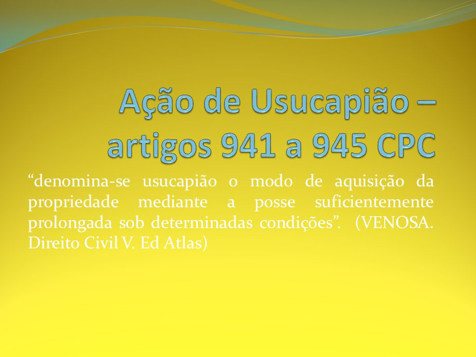 Ação de Usucapião – artigos 941 a 945 CPC