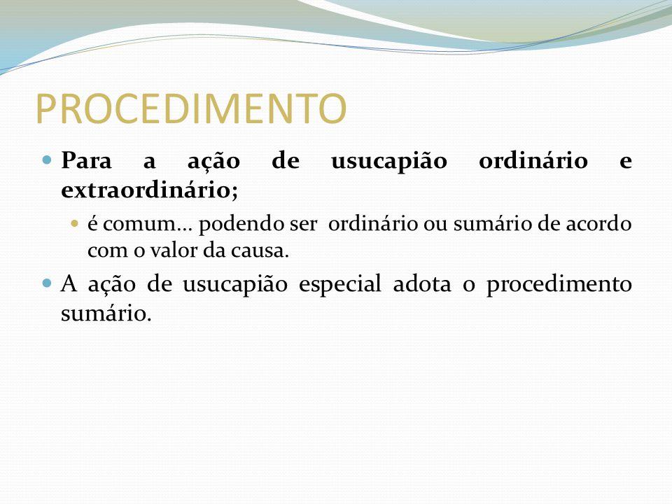 PROCEDIMENTO Para a ação de usucapião ordinário e extraordinário;