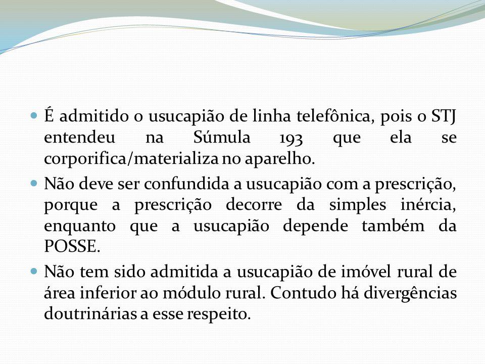 É admitido o usucapião de linha telefônica, pois o STJ entendeu na Súmula 193 que ela se corporifica/materializa no aparelho.