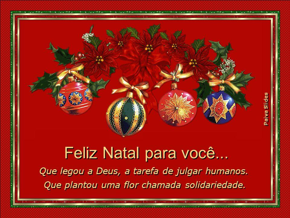 Feliz Natal para você... Que legou a Deus, a tarefa de julgar humanos.