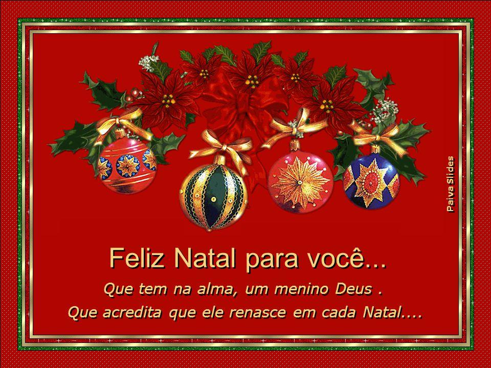 Feliz Natal para você... Que tem na alma, um menino Deus .