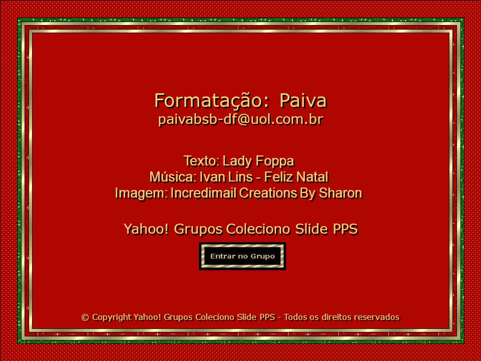 Formatação: Paiva paivabsb-df@uol.com.br Texto: Lady Foppa