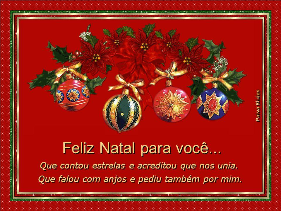 Feliz Natal para você... Que contou estrelas e acreditou que nos unia.