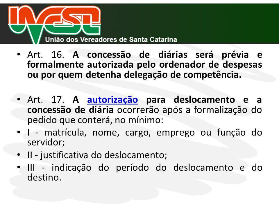 Art. 16. A concessão de diárias será prévia e formalmente autorizada pelo ordenador de despesas ou por quem detenha delegação de competência.
