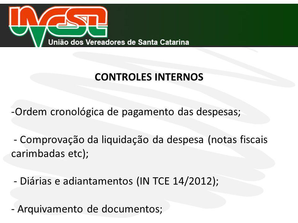 CONTROLES INTERNOS Ordem cronológica de pagamento das despesas; - Comprovação da liquidação da despesa (notas fiscais carimbadas etc);
