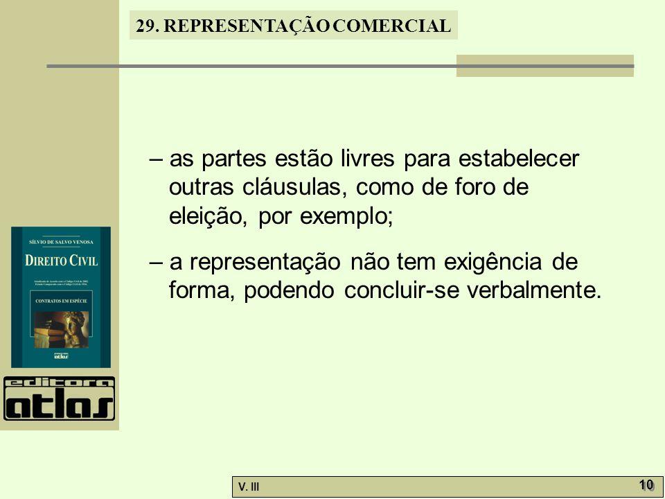 – as partes estão livres para estabelecer outras cláusulas, como de foro de eleição, por exemplo;