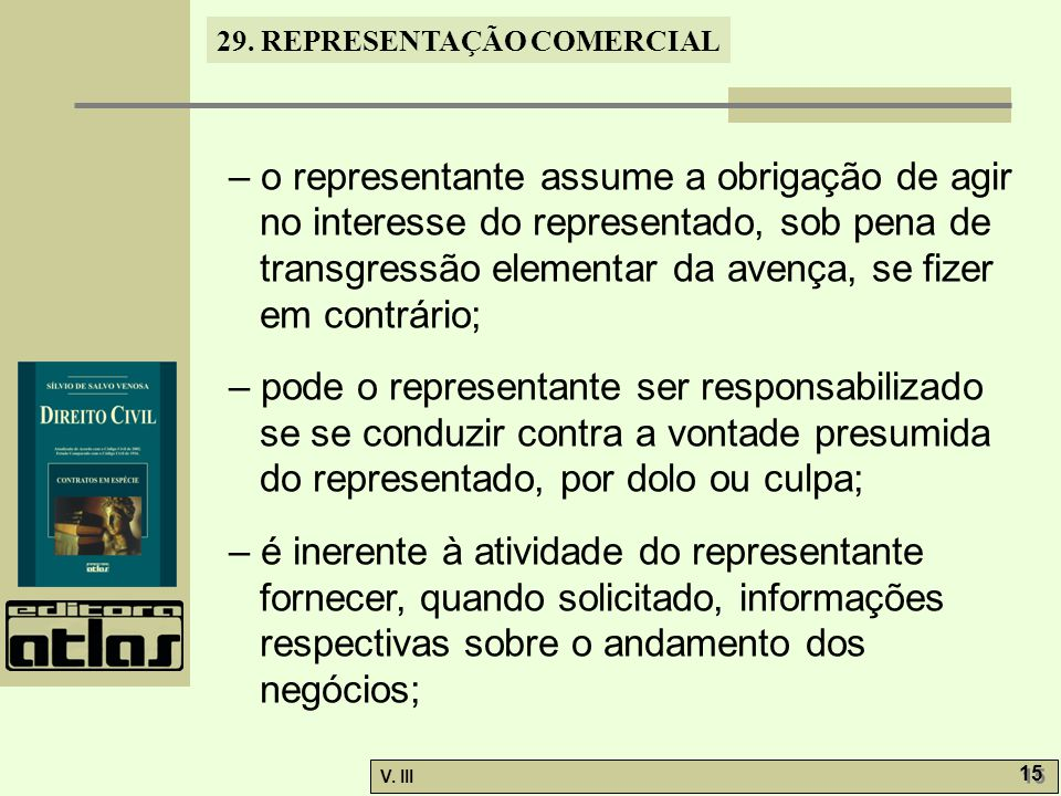 – o representante assume a obrigação de agir no interesse do representado, sob pena de transgressão elementar da avença, se fizer em contrário;