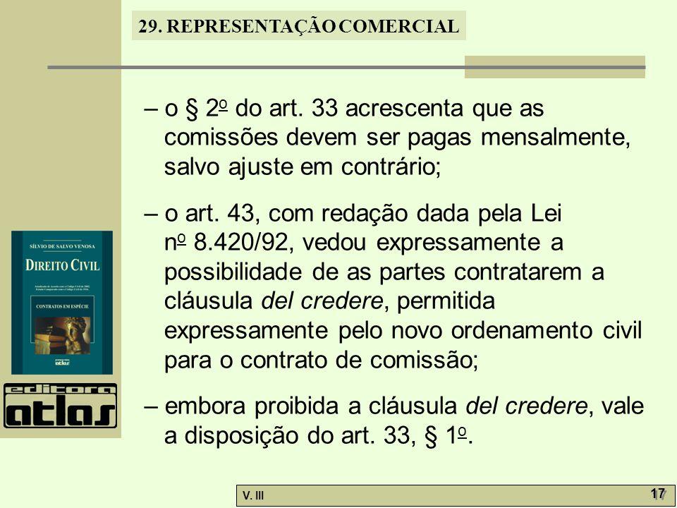 – o § 2o do art. 33 acrescenta que as comissões devem ser pagas mensalmente, salvo ajuste em contrário;
