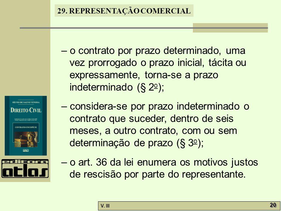– o contrato por prazo determinado, uma vez prorrogado o prazo inicial, tácita ou expressamente, torna-se a prazo indeterminado (§ 2o);