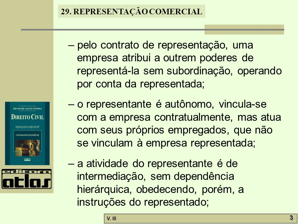 – pelo contrato de representação, uma empresa atribui a outrem poderes de representá-la sem subordinação, operando por conta da representada;