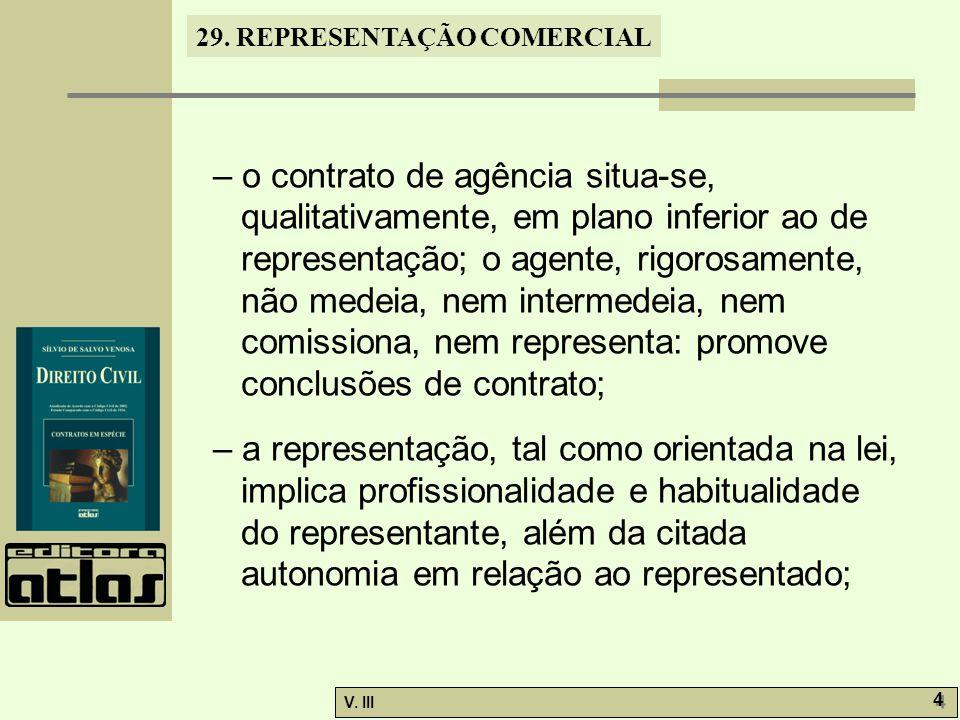 – o contrato de agência situa-se, qualitativamente, em plano inferior ao de representação; o agente, rigorosamente, não medeia, nem intermedeia, nem comissiona, nem representa: promove conclusões de contrato;