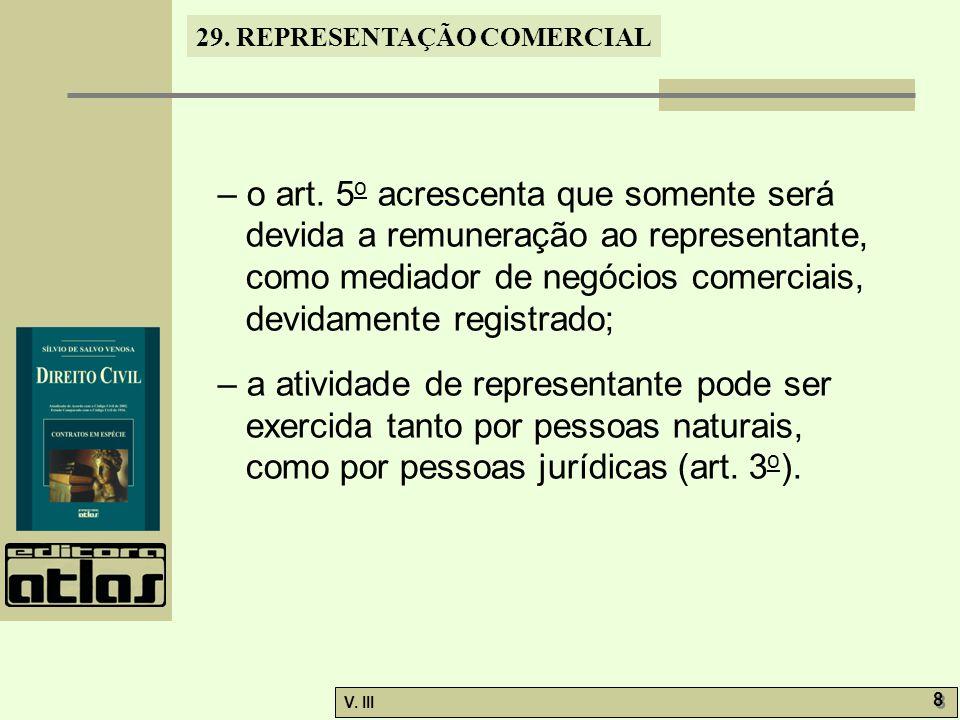 – o art. 5o acrescenta que somente será devida a remuneração ao representante, como mediador de negócios comerciais, devidamente registrado;