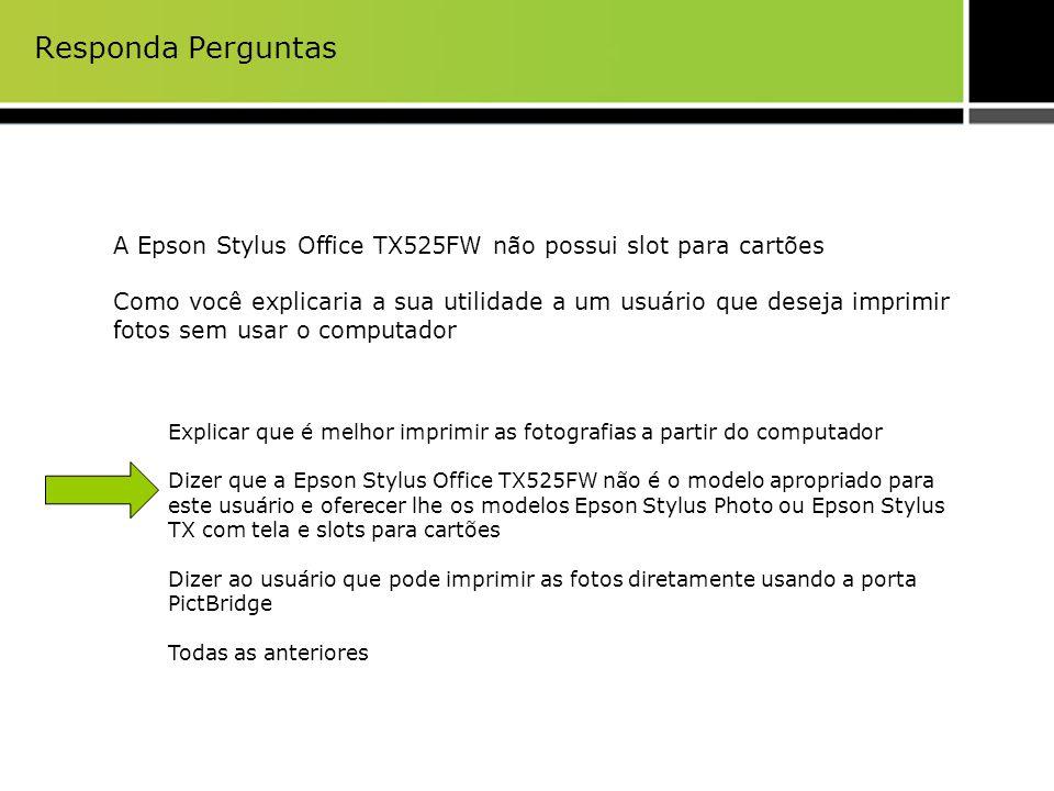 Responda Perguntas A Epson Stylus Office TX525FW não possui slot para cartões.