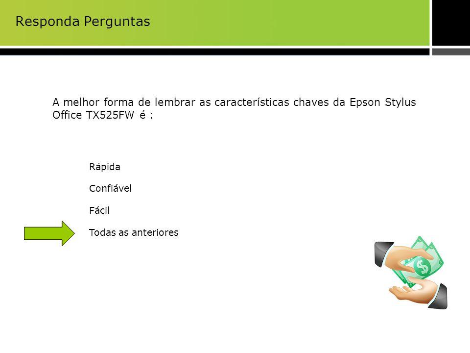 Responda Perguntas A melhor forma de lembrar as características chaves da Epson Stylus Office TX525FW é :