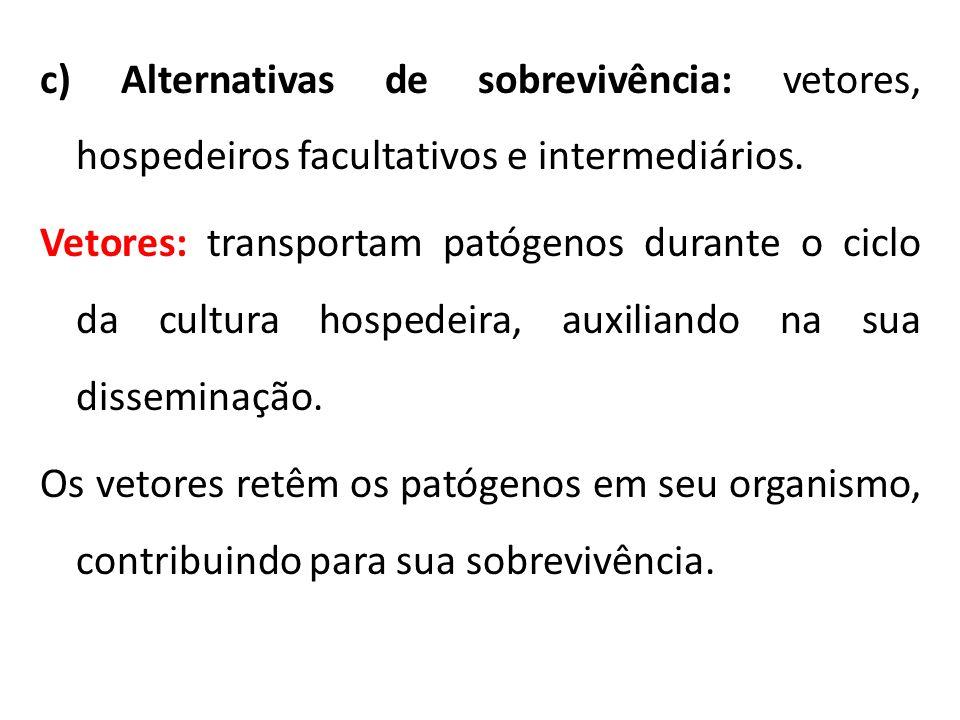 c) Alternativas de sobrevivência: vetores, hospedeiros facultativos e intermediários.