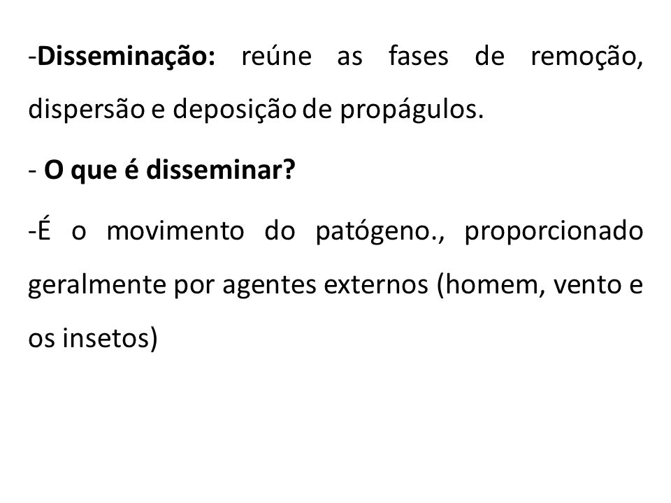 Disseminação: reúne as fases de remoção, dispersão e deposição de propágulos.