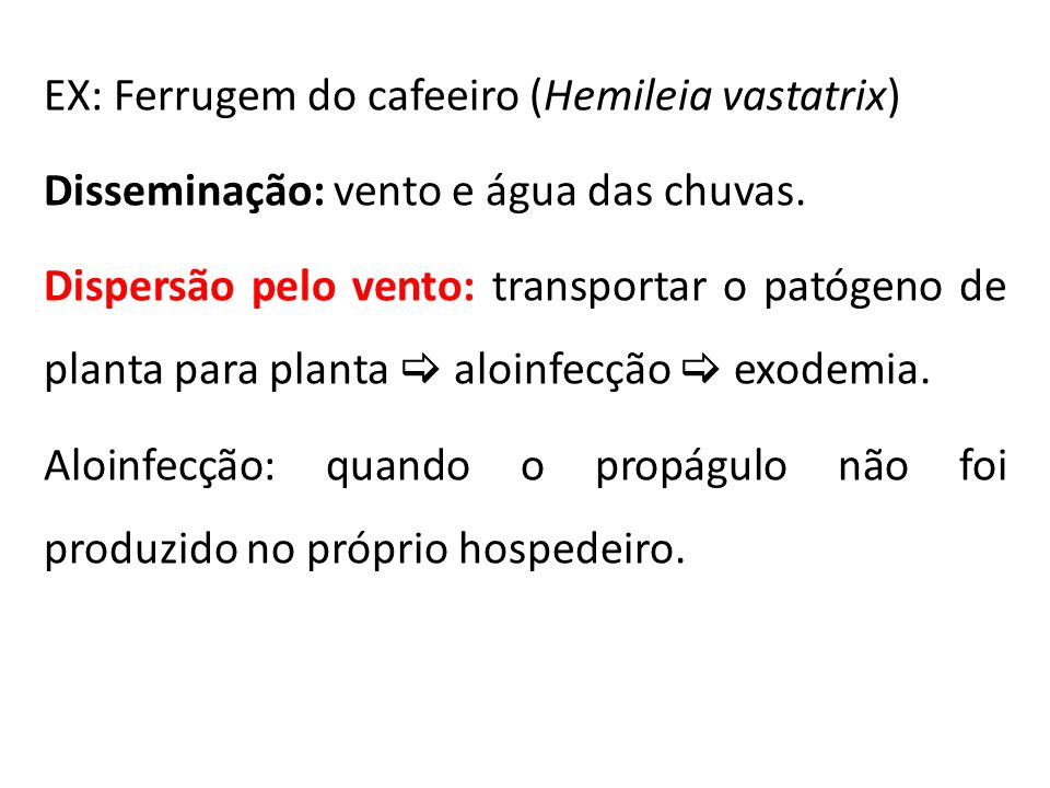 EX: Ferrugem do cafeeiro (Hemileia vastatrix)