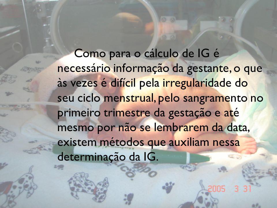 Como para o cálculo de IG é necessário informação da gestante, o que às vezes é difícil pela irregularidade do seu ciclo menstrual, pelo sangramento no primeiro trimestre da gestação e até mesmo por não se lembrarem da data, existem métodos que auxiliam nessa determinação da IG.