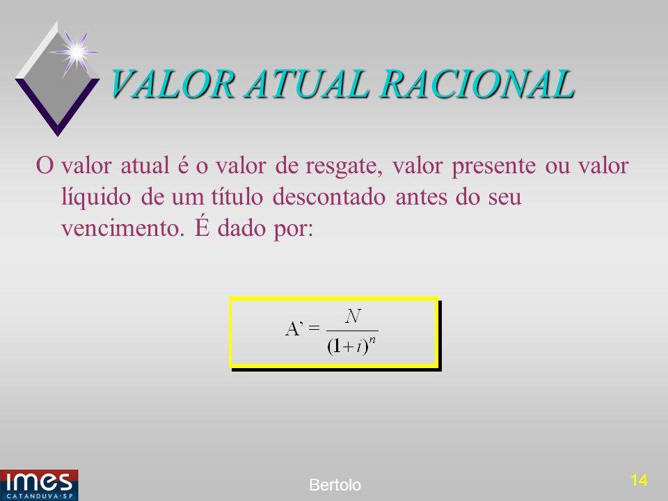 VALOR ATUAL RACIONAL O valor atual é o valor de resgate, valor presente ou valor líquido de um título descontado antes do seu vencimento.