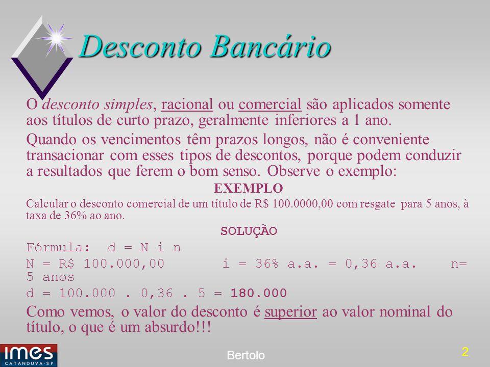 Desconto Bancário O desconto simples, racional ou comercial são aplicados somente aos títulos de curto prazo, geralmente inferiores a 1 ano.