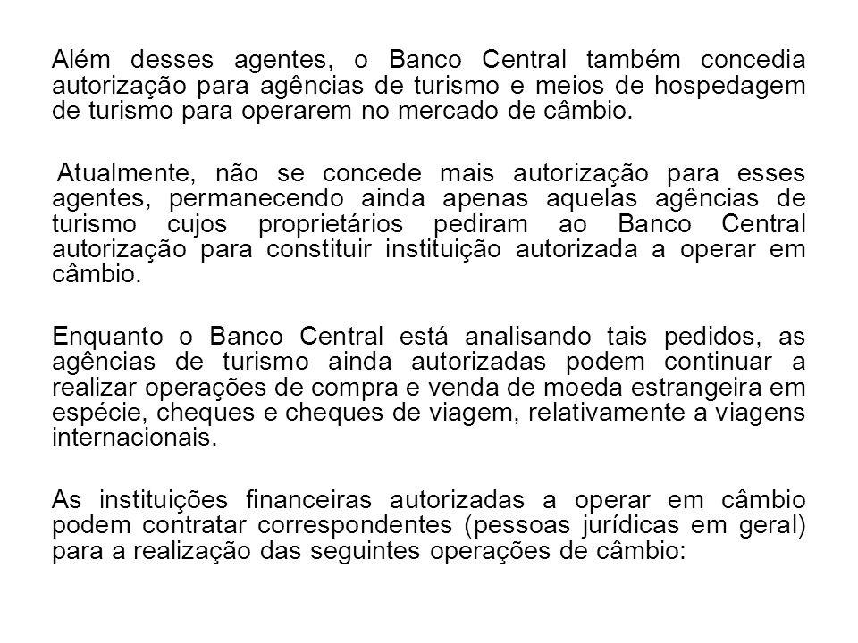 Além desses agentes, o Banco Central também concedia autorização para agências de turismo e meios de hospedagem de turismo para operarem no mercado de câmbio.