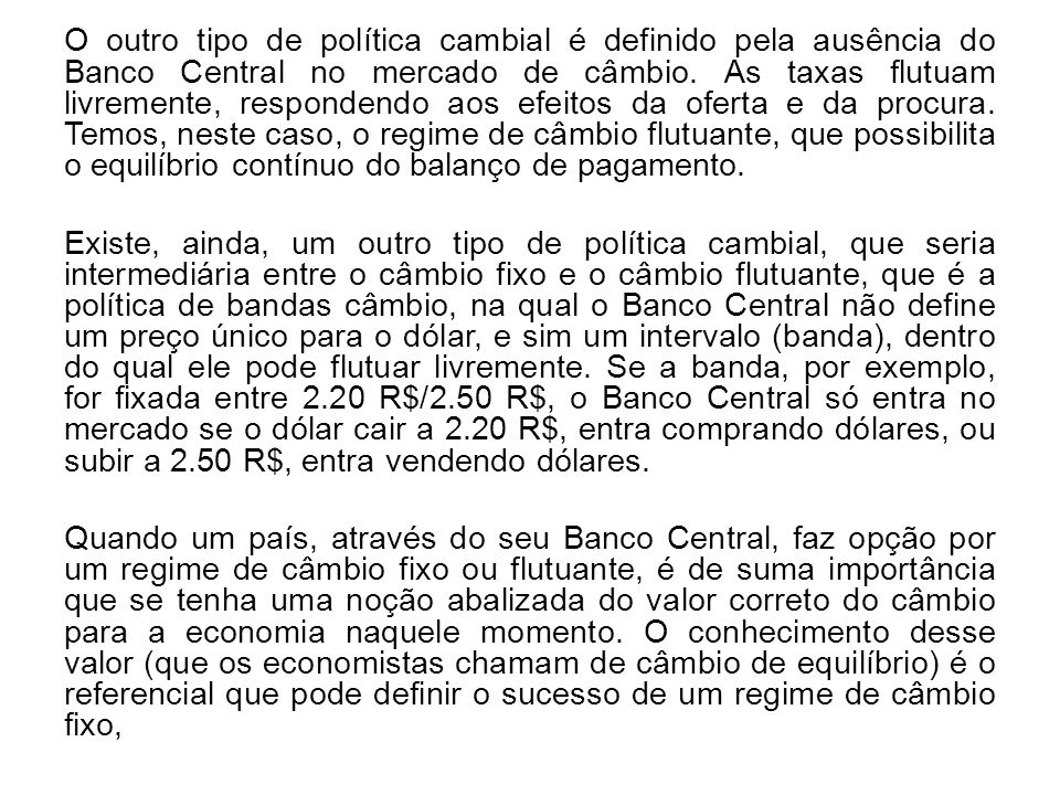 O outro tipo de política cambial é definido pela ausência do Banco Central no mercado de câmbio.