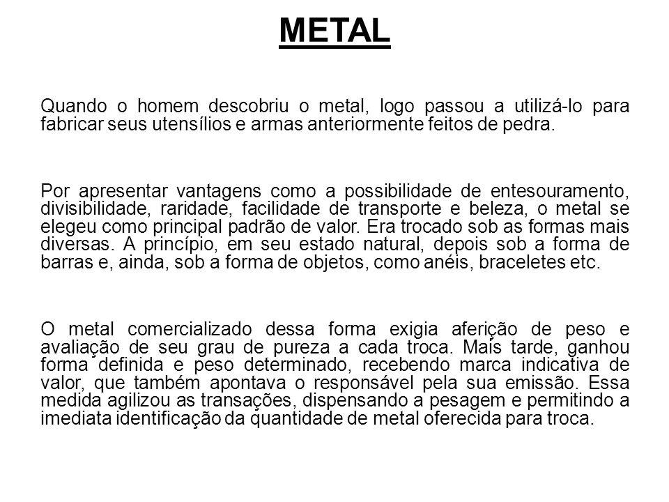 METAL Quando o homem descobriu o metal, logo passou a utilizá-lo para fabricar seus utensílios e armas anteriormente feitos de pedra.