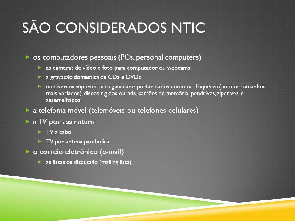 São considerados ntic os computadores pessoais (PCs, personal computers) as câmeras de vídeo e foto para computador ou webcams.