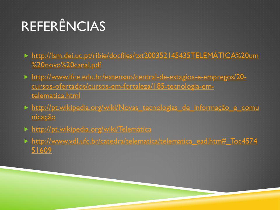 Referências http://lsm.dei.uc.pt/ribie/docfiles/txt200352145435TELEMÁTICA%20um %20novo%20canal.pdf.