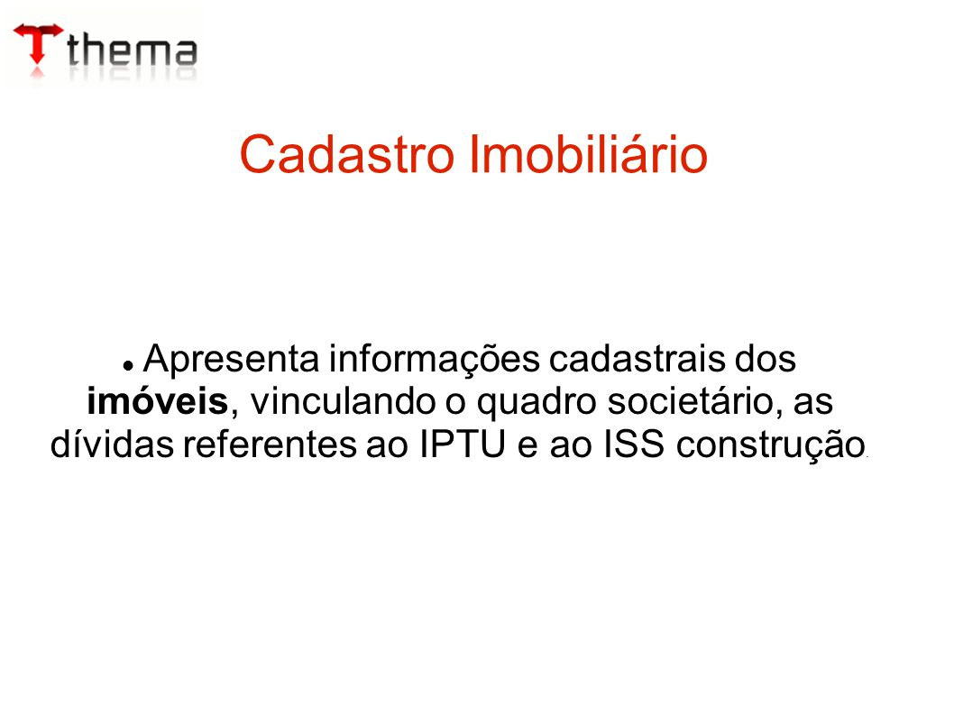 Cadastro Imobiliário Apresenta informações cadastrais dos imóveis, vinculando o quadro societário, as dívidas referentes ao IPTU e ao ISS construção.