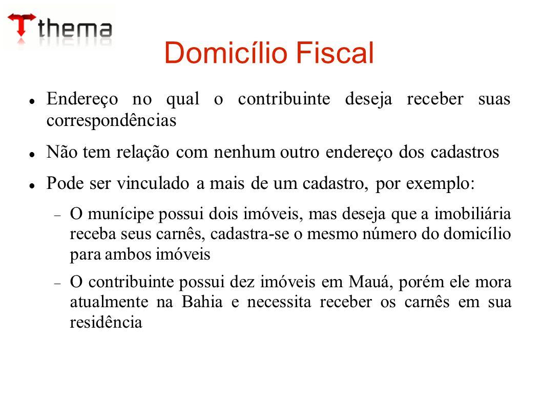 Domicílio Fiscal Endereço no qual o contribuinte deseja receber suas correspondências. Não tem relação com nenhum outro endereço dos cadastros.