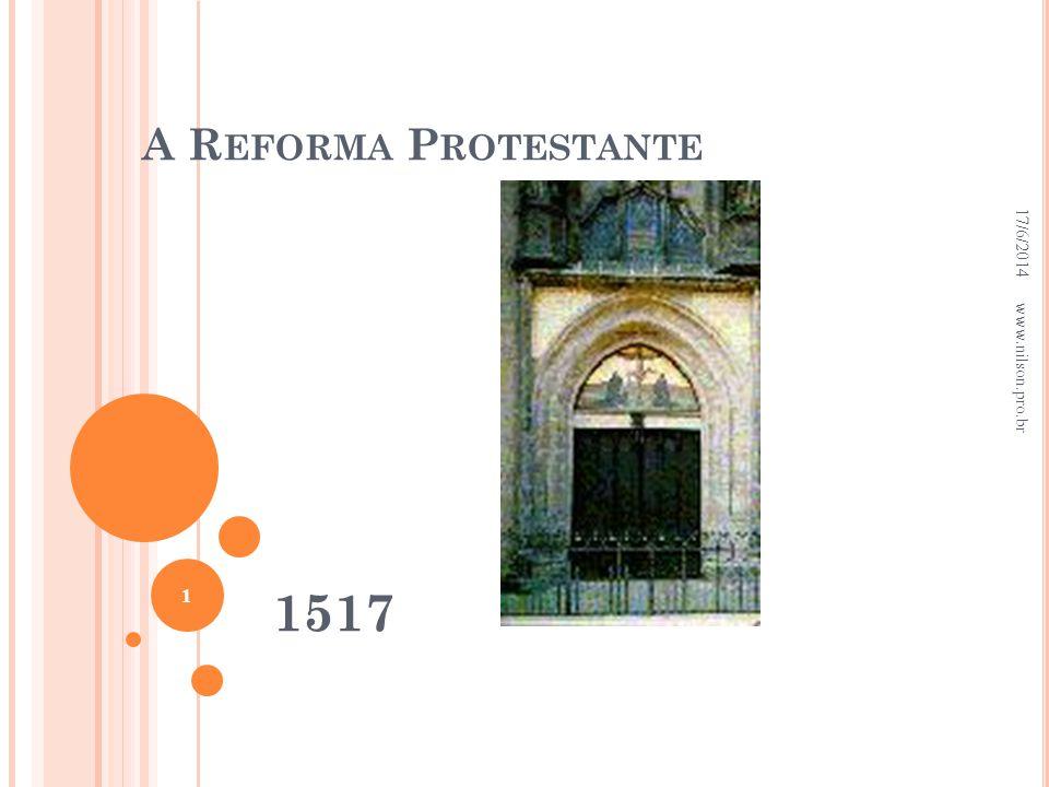 A Reforma Protestante 02/04/2017 02/04/2017 www.nilson.pro.br 1517