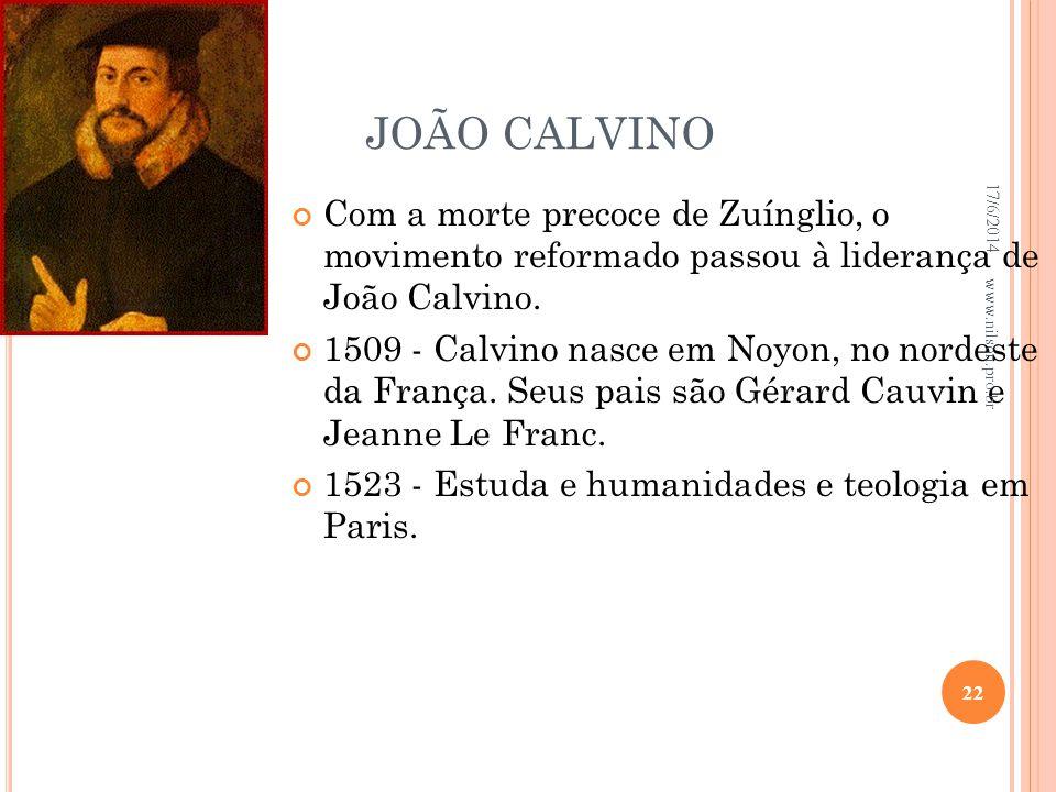 JOÃO CALVINO 02/04/2017. Com a morte precoce de Zuínglio, o movimento reformado passou à liderança de João Calvino.